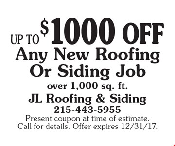 Up to $1000 off Any New Roofing Or Siding Job over 1,000 sq. ft. Present coupon at time of estimate. Call for details. Offer expires 12/31/17.
