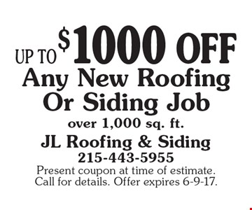 Up to $1000 off any new roofing or siding job over 1,000 sq. ft.. Present coupon at time of estimate. Call for details. Offer expires 6-9-17.