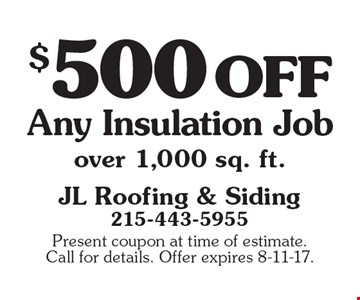 $500 off Any Insulation Job over 1,000 sq. ft. Present coupon at time of estimate. Call for details. Offer expires 8-11-17.