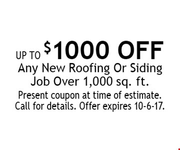 up to $1000 OFF Any New Roofing Or Siding Job Over 1,000 sq. ft.. Present coupon at time of estimate. Call for details. Offer expires 10-6-17.