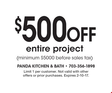 $500 Off entire project (minimum $5000 before sales tax). Limit 1 per customer. Not valid with other offers or prior purchases. Expires 2-10-17.