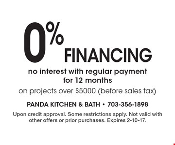 0% financing no interest with regular payment for 12 months on projects over $5000 (before sales tax). Upon credit approval. Some restrictions apply. Not valid with other offers or prior purchases. Expires 2-10-17.