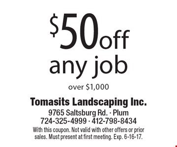 $50 off any job over $1,000. With this coupon. Not valid with other offers or prior sales. Must present at first meeting. Exp. 6-16-17.