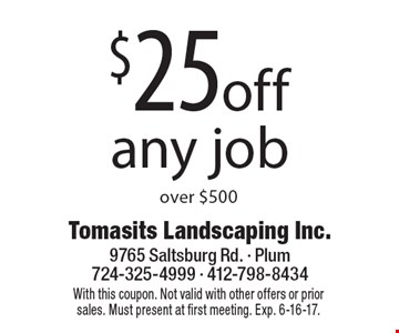 $25 off any job over $500. With this coupon. Not valid with other offers or prior sales. Must present at first meeting. Exp. 6-16-17.