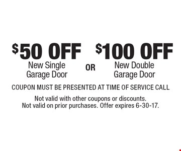 $100 OFF New Double Garage Door OR $50 OFF New Single Garage Door COUPON MUST BE PRESENTED AT TIME OF SERVICE CALL. Not valid with other coupons or discounts. Not valid on prior purchases. Offer expires 6-30-17.