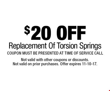 $20 OFF Replacement Of Torsion Springs COUPON MUST BE PRESENTED AT TIME OF SERVICE CALL. Not valid with other coupons or discounts. Not valid on prior purchases. Offer expires 11-10-17.