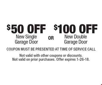 $100 OFF New Double Garage Door OR $50 OFF New Single Garage Door.  COUPON MUST BE PRESENTED AT TIME OF SERVICE CALL. Not valid with other coupons or discounts. Not valid on prior purchases. Offer expires 1-26-18.