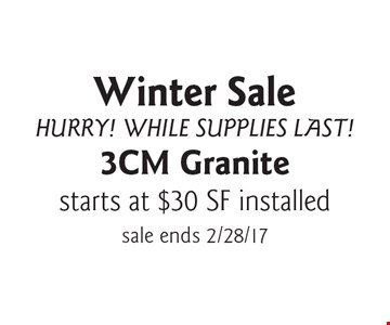 Winter Sale! Hurry! While Supplies Last! 3CM Granite, starts at $30 SF installed. sale ends 2/28/17.
