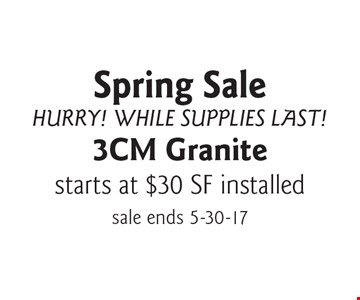 Spring Sale, Hurry While Supplies Last! 3 cm Granite starts at $30 sq. ft. installed. Sale ends 5-30-17