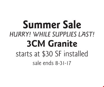 Summer SaleHurry! While Supplies Last! starts at $30 SF installed 3CM Granite. sale ends 8-31-17
