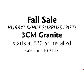 Fall Sale Hurry! While Supplies Last! starts at $30 SF installed 3CM Granite. sale ends 10-31-17