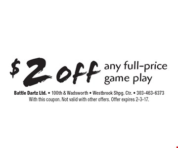 $2 off any full-price game play. With this coupon. Not valid with other offers. Offer expires 2-3-17.
