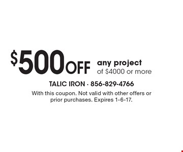 $500 OFF any project of $4000 or more. With this coupon. Not valid with other offers or prior purchases. Expires 1-6-17.