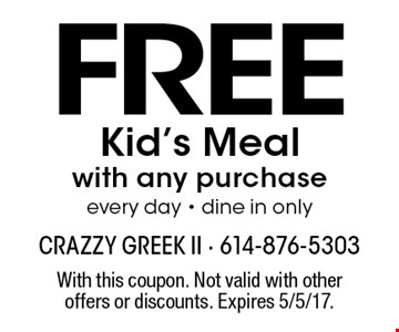 FREE Kid's Mealwith any purchaseevery day - dine in only. With this coupon. Not valid with other offers or discounts. Expires 5/5/17.