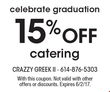 celebrate graduation. 15% Off catering. With this coupon. Not valid with other offers or discounts. Expires 6/2/17.