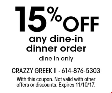 15% off any dine-in dinner order. Dine in only. With this coupon. Not valid with other offers or discounts. Expires 11/10/17.