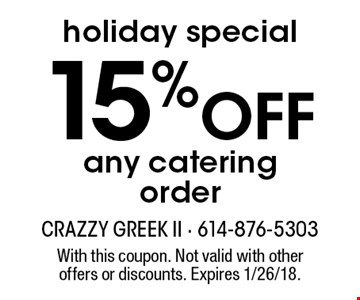 Holiday special! 15% off any catering order. With this coupon. Not valid with other offers or discounts. Expires 1/26/18.