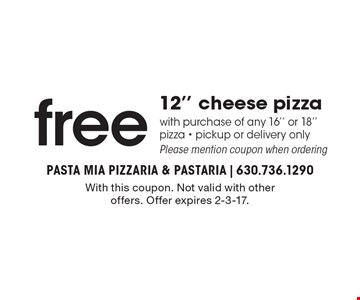 Free 12'' cheese pizza with purchase of any 16'' or 18'' pizza - pickup or delivery only. Please mention coupon when ordering . With this coupon. Not valid with other offers. Offer expires 2-3-17.