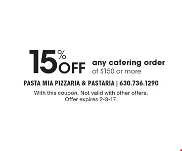 15% Off any catering order of $150 or more. With this coupon. Not valid with other offers. Offer expires 2-3-17.