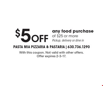 $5 off any food purchase of $25 or more. Pickup, delivery or dine in. With this coupon. Not valid with other offers. Offer expires 2-3-17.