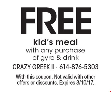 Free kid's meal with any purchase of gyro & drink. With this coupon. Not valid with other offers or discounts. Expires 3/10/17.