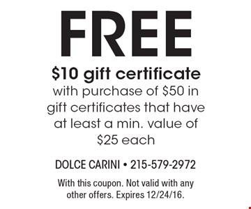 Free $10 gift certificate with purchase of $50 in gift certificates that have at least a min. value of $25 each. With this coupon. Not valid with any other offers. Expires 12/24/16.