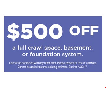 $500 off full crawl space, basement, or foundation system