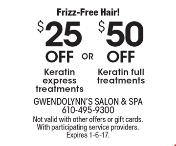 Frizz-Free Hair! $50 OFF Keratin full treatments. OR $25 OFF Keratin express treatments. Not valid with other offers or gift cards. With participating service providers. Expires 1-6-17.
