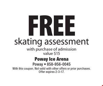 FREE skating assessment with purchase of admission. Value $15. With this coupon. Not valid with other offers or prior purchases. Offer expires 2-3-17.