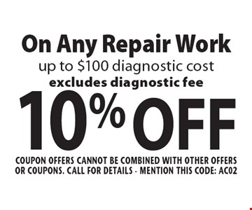 10% OFF On Any Repair Work, up to $100 diagnostic cost. Excludes diagnostic fee. Coupon offers cannot be combined with other offers or coupons. Call For Details - mention this code: AC02