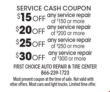 Service Cash Coupon - $15 OFF any service repair of $150 or more OR  $20 OFF any service repair of $200 or more OR $25 OFF any service repair of $250 or more OR $30 OFF any service repair of $300 or more. Must present coupon at the time of sale. Not valid with other offers. Most cars and light trucks. Limited time offer.