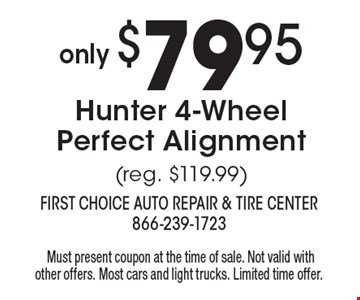 Only $79.95 Hunter 4-Wheel Perfect Alignment (reg. $119.99). Must present coupon at the time of sale. Not valid with other offers. Most cars and light trucks. Limited time offer.