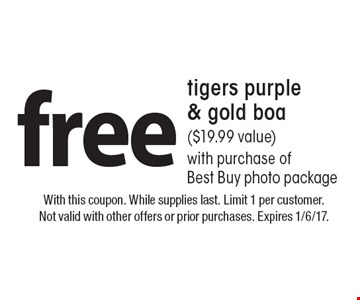 Free tigers purple & gold boa ($19.99 value) with purchase of Best Buy photo package. With this coupon. While supplies last. Limit 1 per customer. Not valid with other offers or prior purchases. Expires 1/6/17.