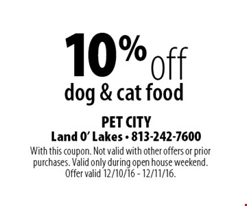 10% off dog & cat food. With this coupon. Not valid with other offers or prior purchases. Valid only during open house weekend.Offer valid 12/10/16 - 12/11/16.