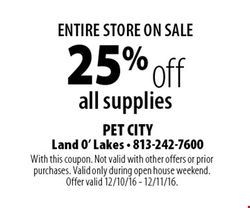ENTIRE STORE ON SALE 25% off all supplies. With this coupon. Not valid with other offers or prior purchases. Valid only during open house weekend. Offer valid 12/10/16 - 12/11/16.