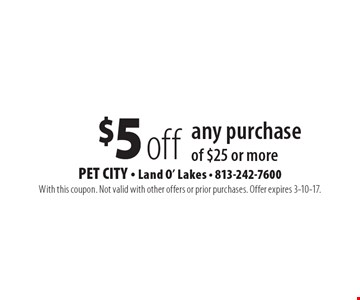 $5 off any purchase of $25 or more. With this coupon. Not valid with other offers or prior purchases. Offer expires 3-10-17.