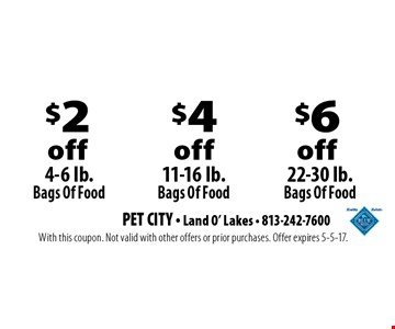 $2 off 4-6 lb. Bags Of Food, $4 off 11-16 lb. Bags Of Food, $6 off 22-30 lb. Bags Of Food. With this coupon. Not valid with other offers or prior purchases. Offer expires 5-5-17.