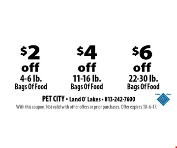 $2 off 4-6 lb. Bags Of Food. $4 off 11-16 lb. Bags Of Food. $6 off 22-30 lb. Bags Of Food. With this coupon. Not valid with other offers or prior purchases. Offer expires 10-6-17.