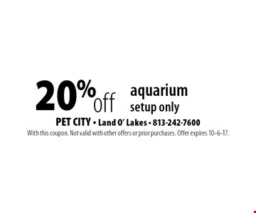 20% off aquarium setup only. With this coupon. Not valid with other offers or prior purchases. Offer expires 10-6-17.