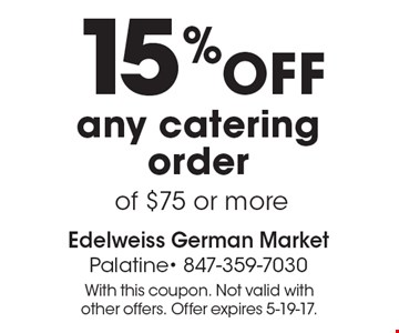 15% off any catering order of $75 or more. With this coupon. Not valid with other offers. Offer expires 5-19-17.