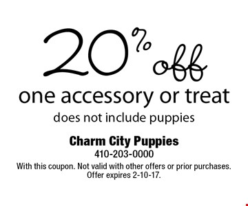 20% off one accessory or treat does not include puppies. With this coupon. Not valid with other offers or prior purchases. Offer expires 2-10-17.