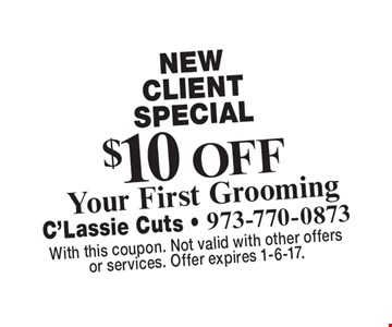 New Client Special. $10 Off Your First Grooming. With this coupon. Not valid with other offers or services. Offer expires 1-6-17.