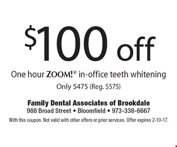 $100 off One hour Zoom! in-office teeth whitening. Only $475 (Reg. $575). With this coupon. Not valid with other offers or prior services. Offer expires 2-10-17.
