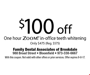 $100 off One hour Zoom! in-office teeth whitening Only $475 (Reg. $575). With this coupon. Not valid with other offers or prior services. Offer expires 9-8-17.
