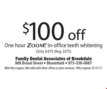 $100 off One hour Zoom! in-office teeth whitening Only $475 (Reg. $575). With this coupon. Not valid with other offers or prior services. Offer expires 10-13-17.
