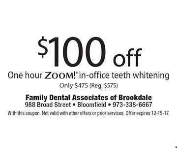 $100 off One hour Zoom! in-office teeth whitening, Only $475 (Reg. $575). With this coupon. Not valid with other offers or prior services. Offer expires 12-15-17.
