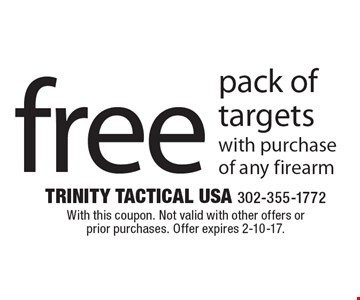 free pack of targets with purchase of any firearm. With this coupon. Not valid with other offers or prior purchases. Offer expires 2-10-17.