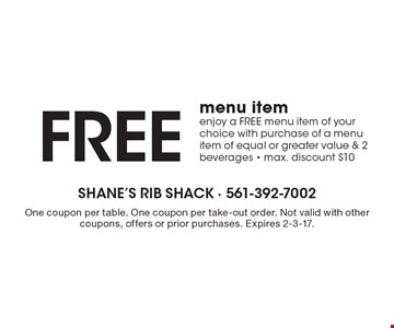 FREE menu item - Enjoy a FREE menu item of your choice with purchase of a menu item of equal or greater value & 2 beverages - max. discount $10. One coupon per table. One coupon per take-out order. Not valid with other coupons, offers or prior purchases. Expires 2-3-17.