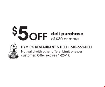 $5 Off deli purchase of $30 or more. Not valid with other offers. Limit one per customer. Offer expires 1-25-17.