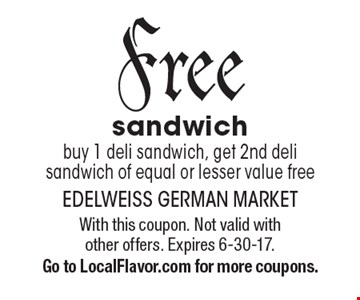 Free sandwich. Buy 1 deli sandwich, get 2nd deli sandwich of equal or lesser value free. With this coupon. Not valid with other offers. Expires 6-30-17. Go to LocalFlavor.com for more coupons.